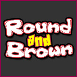 Round and Brown - Round and Brown