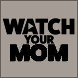 Watch Your Mom - Watch Your Mom