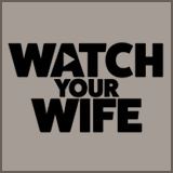 Watch Your Wife - Watch Your Wife